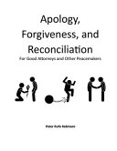 Apology Forgiveness And Reconciliation For Good Lawyers And Other Peacemakers