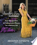 """Jennifer's Way Kitchen: Easy Allergen-Free, Anti-Inflammatory Recipes for a Delicious Life"" by Jennifer Esposito, Eve Adamson"
