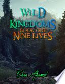 Wild Kingdoms Book 1 Nine Lives