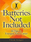 Batteries not included : 66 tips to energize your career