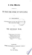 A few words addressed to ... the duke of Newcastle by an Englishman, on the proximate causes, the principles, and the conclusive terms of the Russian war