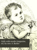 Little wide-awake (magazine, ed.) by mrs. S. Barker