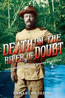 Death on the River of Doubt  Theodore Roosevelt s Amazon Adventure Book PDF