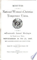 Minutes Of The National Woman S Christian Temperance Union At The Annual Meeting In With Addresses Reports And Constitutions