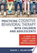 Practicing Cognitive Behavioral Therapy with Children and Adolescents