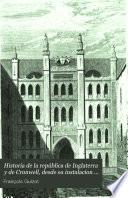 Historia de la república de Inglaterra y de Cronwell, desde su instalacion hasta la muerte del protector
