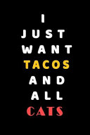 I JUST WANT Tacos AND ALL Cats