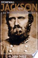 Stonewall Jackson as Military Commander