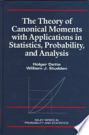 The Theory of Canonical Moments with Applications in Statistics  Probability  and Analysis Book