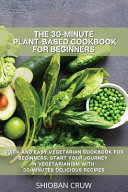 THE 30 MINUTE PLANT BASED COOKBOOK FOR BEGINNERS