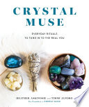 """""""Crystal Muse: Everyday Rituals to Tune In to the Real You"""" by Heather Askinosie, Timmi Jandro"""