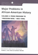 Major Problems in African American History  From freedom to  Freedom now   1865 1990s