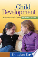 """Child Development, Third Edition: A Practitioner's Guide"" by Douglas Davies"