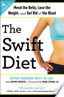 """The Swift Diet: 4 Weeks to Mend the Belly, Lose the Weight, and Get Rid of the Bloat"" by Kathie Madonna Swift, MS, RDN, LDN, Joseph Hooper, Mark Hyman"