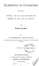 Elements of geometry  containing books i  to vi and portions of books xi  and xii  of Euclid  with exercises and notes  by J H  Smith
