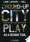 Ground-up City, Play as a Design Tool by Liane Lefaivre PDF