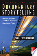 """Documentary Storytelling: Making Stronger and More Dramatic Nonfiction Films"" by Sheila Curran Bernard"