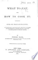What to Eat  and how to Cook it  containing over one thousand recipes  etc