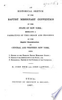 An Historical Sketch Of The Baptist Missionary Convention Of The State Of New York Embracing A Narrative Of The Origin And Progress Of The Baptist Denomination In Central And Western New York With Biographical Notices Of The Founders Of The Convention Etc