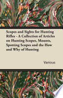 Scopes and Sights for Hunting Rifles   A Collection of Articles on Hunting Scopes  Mounts  Spotting Scopes and the How and Why of Hunting