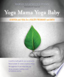 """Yoga Mama, Yoga Baby: Ayurveda and Yoga for a Healthy Pregnancy and Birth"" by Margo Shapiro Bachman, Vasant Lad"