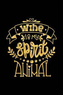 Wine Is My Spirit Animal  Wine Journal with Prompts and Lined Pages for Notes