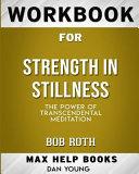Workbook for Strength in Stillness  The Power of Transcendental Meditation  Max Help Books  Book