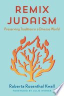 """""""Remix Judaism: Preserving Tradition in a Diverse World"""" by Roberta Rosenthal Kwall"""