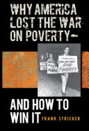Why America Lost the War on Poverty-- and how to Win it