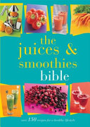 The Juices and Smoothies Bible