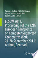 ECSCW 2011  Proceedings of the 12th European Conference on Computer Supported Cooperative Work  24 28 September 2011  Aarhus Denmark