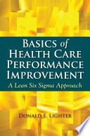 """""""Basics of Health Care Performance Improvement: A Lean Six Sigma Approach"""" by Donald Lighter"""