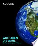 Wir haben die Wahl  : ein Plan zur Lösung der Klimakrise