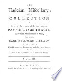 The Harleian Miscellany Or a Collection of ... Pamphlets and Tracts, ... Found in the Late Earl of Oxfordts Libary; Interspersed with Historical, Political and Critical Notes Etc