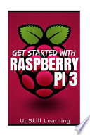Raspberry Pi 3: Get Started with Raspberry Pi 3
