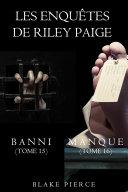 Pdf Coffret des enquêtes de Riley Paige : Banni (t. 15) et Manque (t. 16) Telecharger