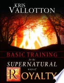 Basic Training for the Supernatural Ways of Royalty Book