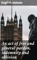 Pdf An act of free and general pardon, indemnity and oblivion