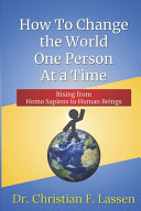 How to Change the World One Person At a Time: Rising From Homo Sapiens to Human Beings