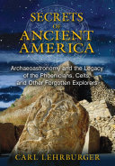 Secrets of Ancient America: Archaeoastronomy and the Legacy of the ...