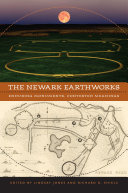 The Newark Earthworks: Enduring Monuments, Contested Meanings