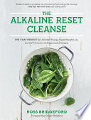 """""""The Alkaline Reset Cleanse: The 7-Day Reboot for Unlimited Energy, Rapid Weight Loss, and the Prevention of Degenerative Disease"""" by Ross Bridgeford"""