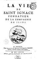 La vie de Saint Ignace, fondateur de la Compagnie de Jésus