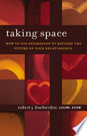 """""""Taking Space: How to Use Separation to Explore the Future of Your Relationship"""" by Robert J. Buchicchio"""