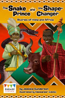 The Snake Prince and the Shape Changer  Stories of India and Africa