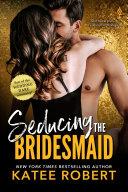 Seducing the Bridesmaid Book