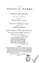The Poetical Works of John Milton  In Six Volumes  With the Principal Notes of Various Commentators  To which are Added Illustrations  with Some Account of the Life of Milton  By the Rev  Henry John Todd  M  A