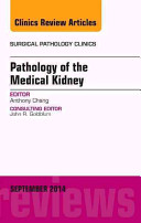 Pathology of the Medical Kidney  an Issue of Surgical Pathology Clinics