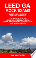 Leed Ga Mock Exams: Questions, Answers, and Explanations: A Must-Have for the Leed Green Associate Exam, Green Building Leed Certification