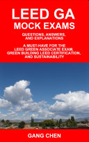 Leed Ga Mock Exams  Questions  Answers  and Explanations  A Must Have for the Leed Green Associate Exam  Green Building Leed Certification